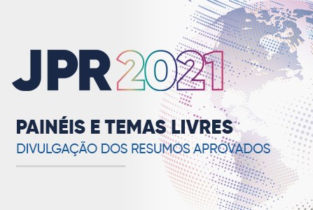 JPR 2021: divulgação dos resumos aprovados para os Painéis e Temas Livres