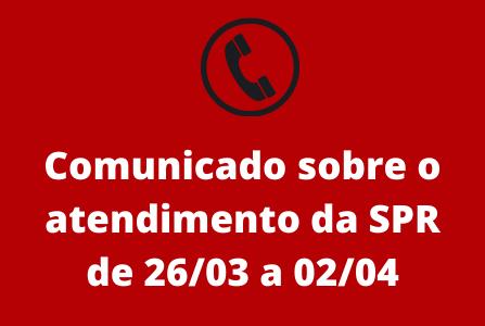 Comunicado sobre o atendimento da SPR de 26/03 a 02/04
